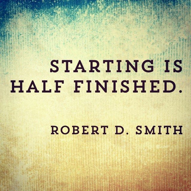 Starting Is Half Finished - key to success